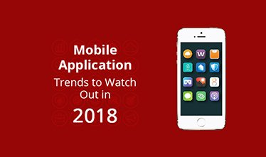 Mobile Application Trends to Watch Out in 2018